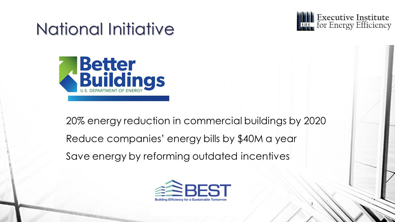 20% energy reduction in commercial buildings by 2020 Reduce companies' energy bills by $40M a year Save energy by reforming outdated incentives Nation