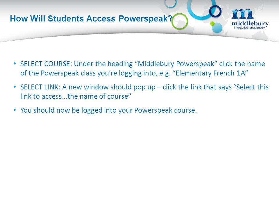 """How Will Students Access Powerspeak? SELECT COURSE: Under the heading """"Middlebury Powerspeak"""" click the name of the Powerspeak class you're logging in"""