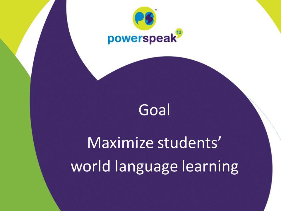 Goal Maximize students' world language learning