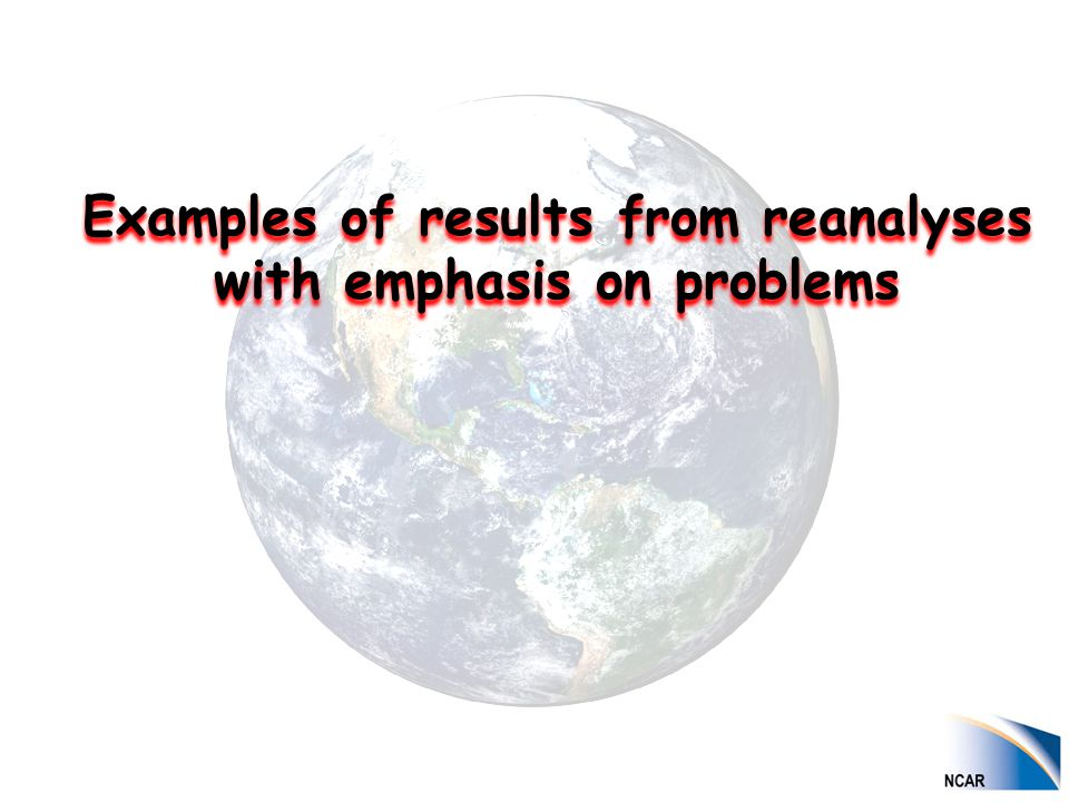 Examples of results from reanalyses with emphasis on problems Examples of results from reanalyses with emphasis on problems
