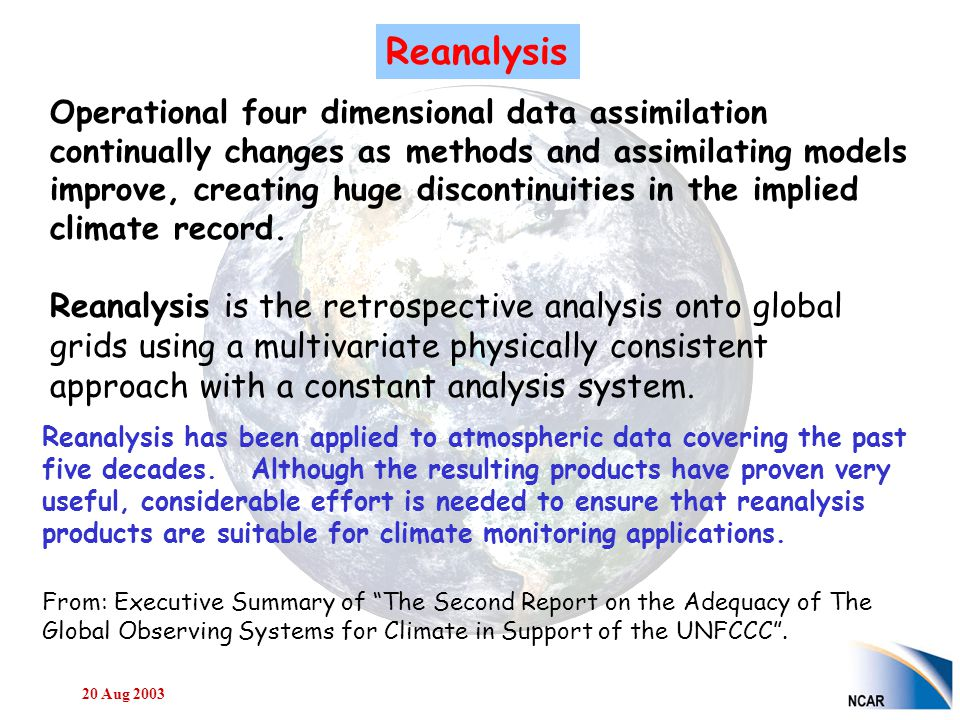 20 Aug 2003 Operational four dimensional data assimilation continually changes as methods and assimilating models improve, creating huge discontinuities in the implied climate record.
