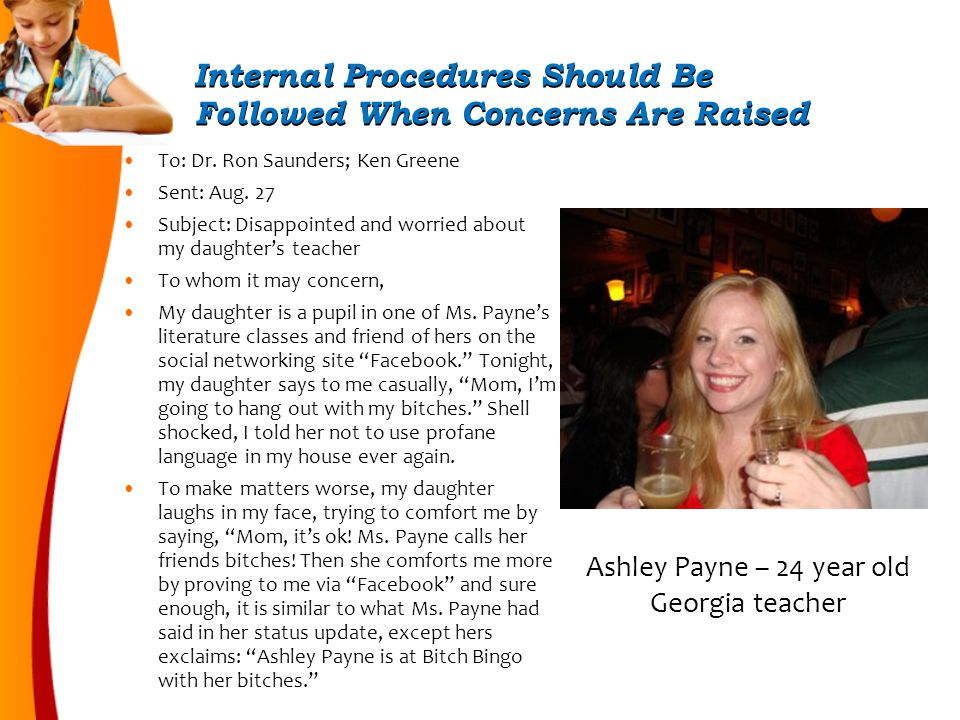 Internal Procedures Should Be Followed When Concerns Are Raised Ashley Payne – 24 year old Georgia teacher To: Dr.