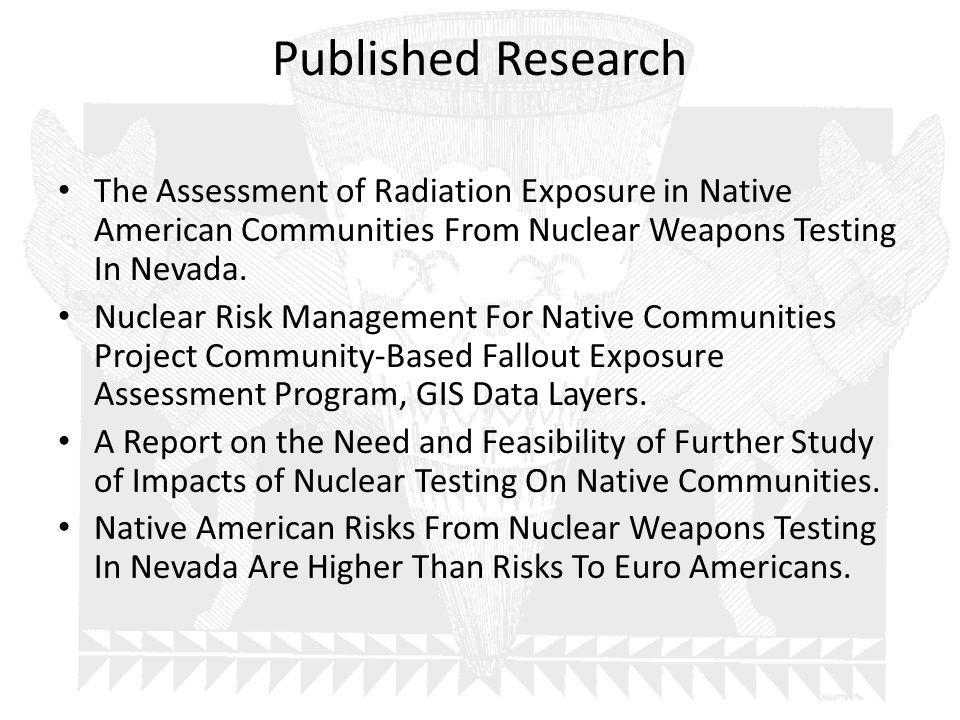 Published Research The Assessment of Radiation Exposure in Native American Communities From Nuclear Weapons Testing In Nevada.