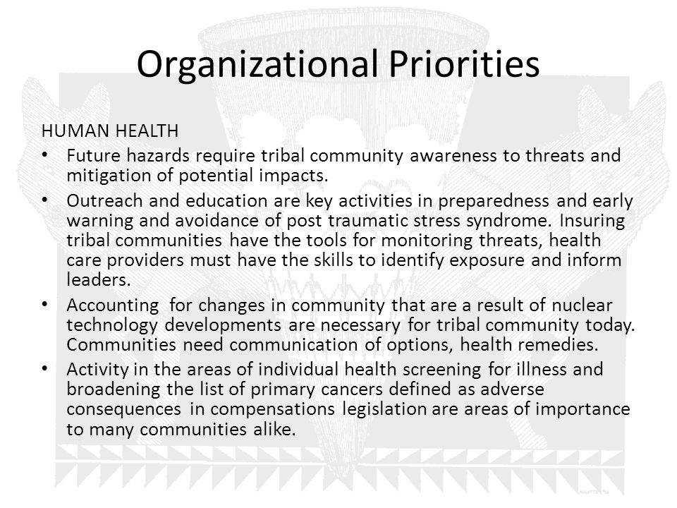 Organizational Priorities HUMAN HEALTH Future hazards require tribal community awareness to threats and mitigation of potential impacts.