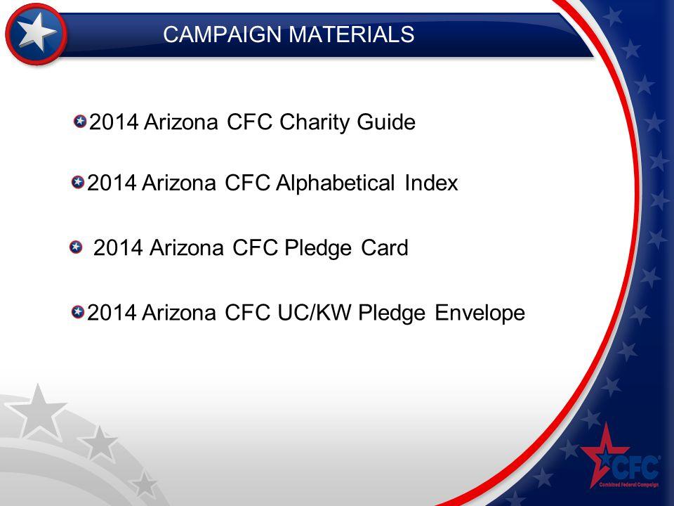 CAMPAIGN MATERIALS 2014 Arizona CFC Pledge Card 2014 Arizona CFC Charity Guide 2014 Arizona CFC Alphabetical Index 2014 Arizona CFC UC/KW Pledge Envel