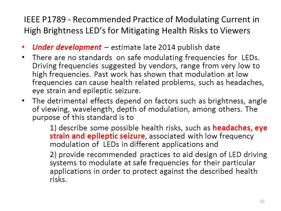 IEEE P1789 - Recommended Practice of Modulating Current in High Brightness LED's for Mitigating Health Risks to Viewers Under development – estimate l
