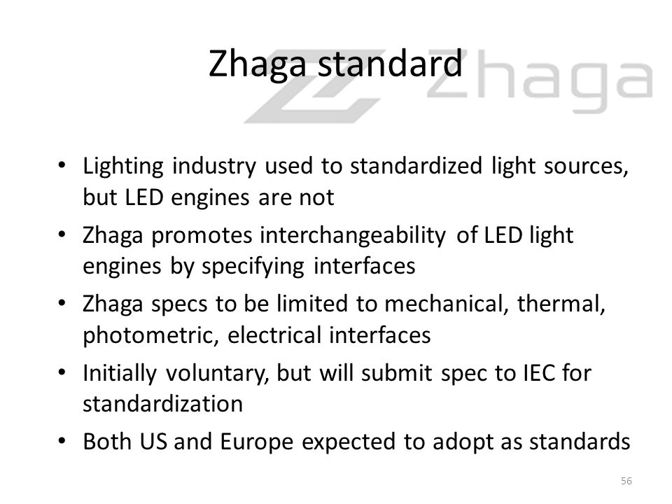 Zhaga standard Lighting industry used to standardized light sources, but LED engines are not Zhaga promotes interchangeability of LED light engines by
