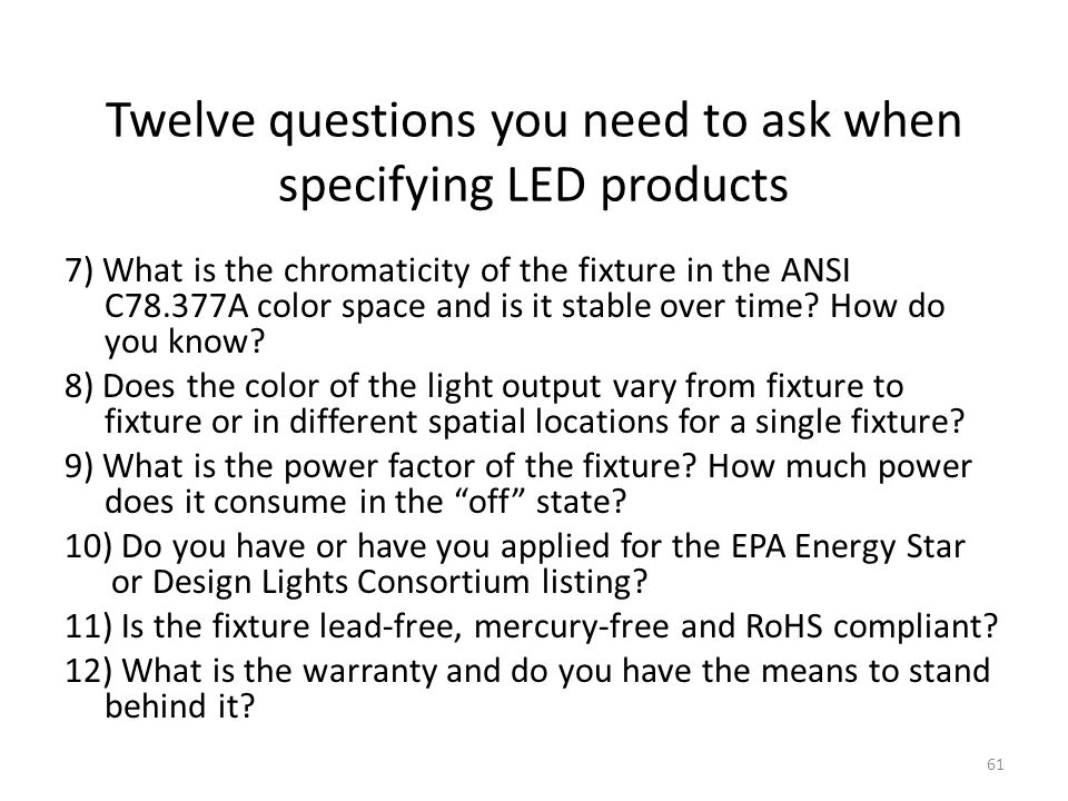 Twelve questions you need to ask when specifying LED products 7) What is the chromaticity of the fixture in the ANSI C78.377A color space and is it st