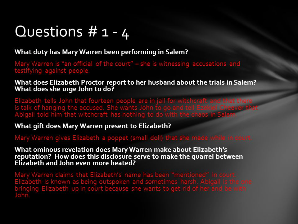 """What duty has Mary Warren been performing in Salem? Mary Warren is """"an official of the court"""" – she is witnessing accusations and testifying against p"""