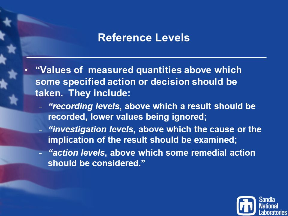 """Reference Levels """"Values of measured quantities above which some specified action or decision should be taken. They include: -""""recording levels, above"""