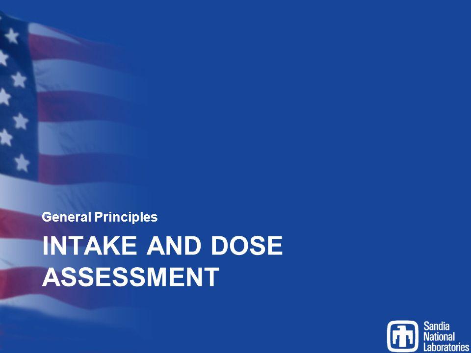 INTAKE AND DOSE ASSESSMENT General Principles