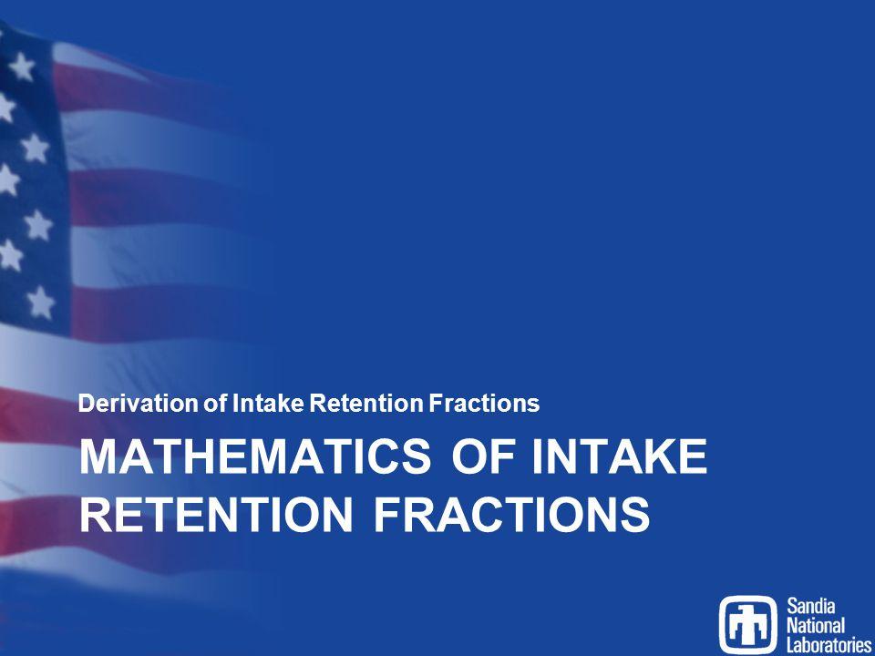 MATHEMATICS OF INTAKE RETENTION FRACTIONS Derivation of Intake Retention Fractions