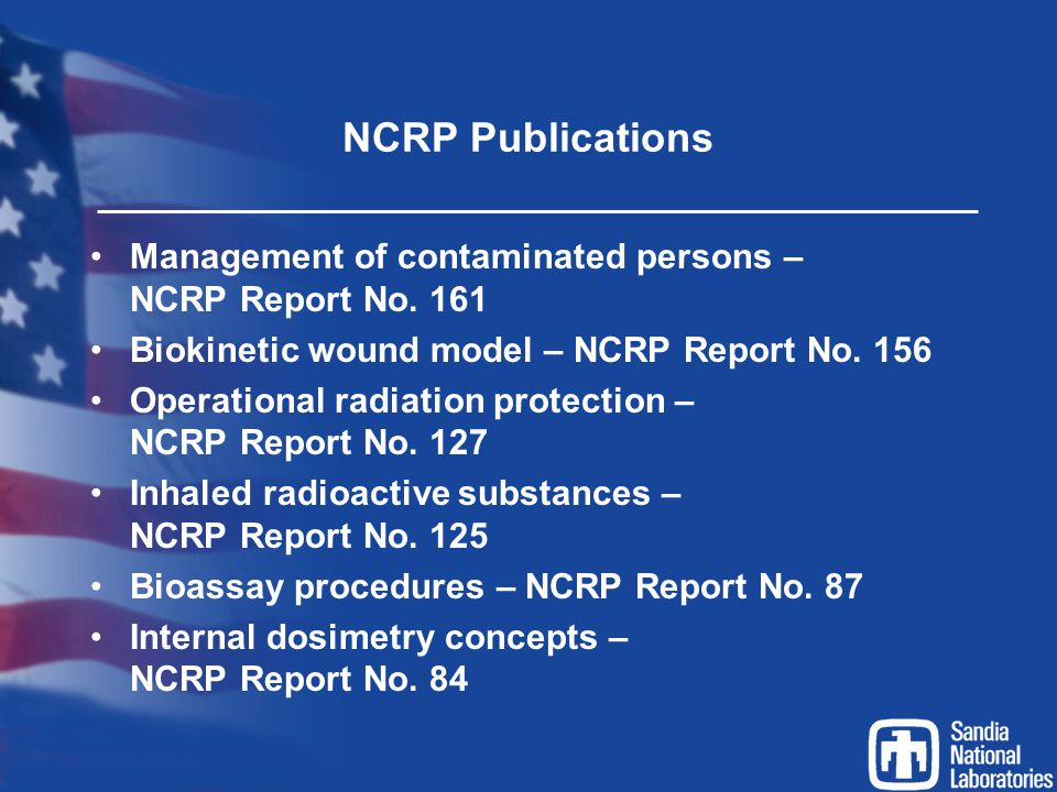 NCRP Publications Management of contaminated persons – NCRP Report No. 161 Biokinetic wound model – NCRP Report No. 156 Operational radiation protecti