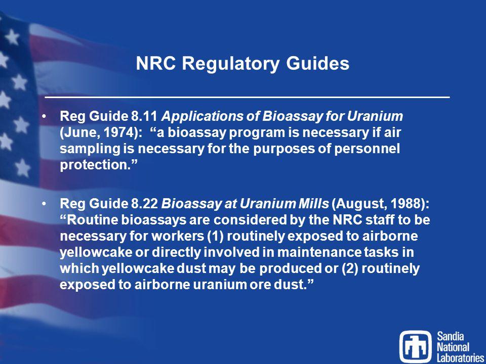 "NRC Regulatory Guides Reg Guide 8.11 Applications of Bioassay for Uranium (June, 1974): ""a bioassay program is necessary if air sampling is necessary"