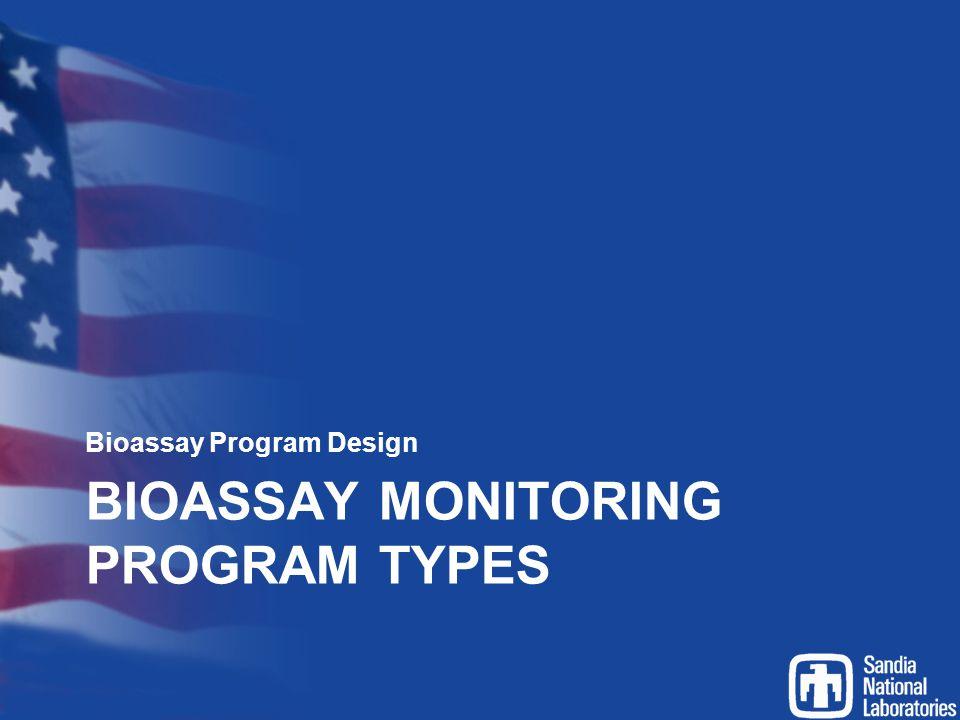 BIOASSAY MONITORING PROGRAM TYPES Bioassay Program Design