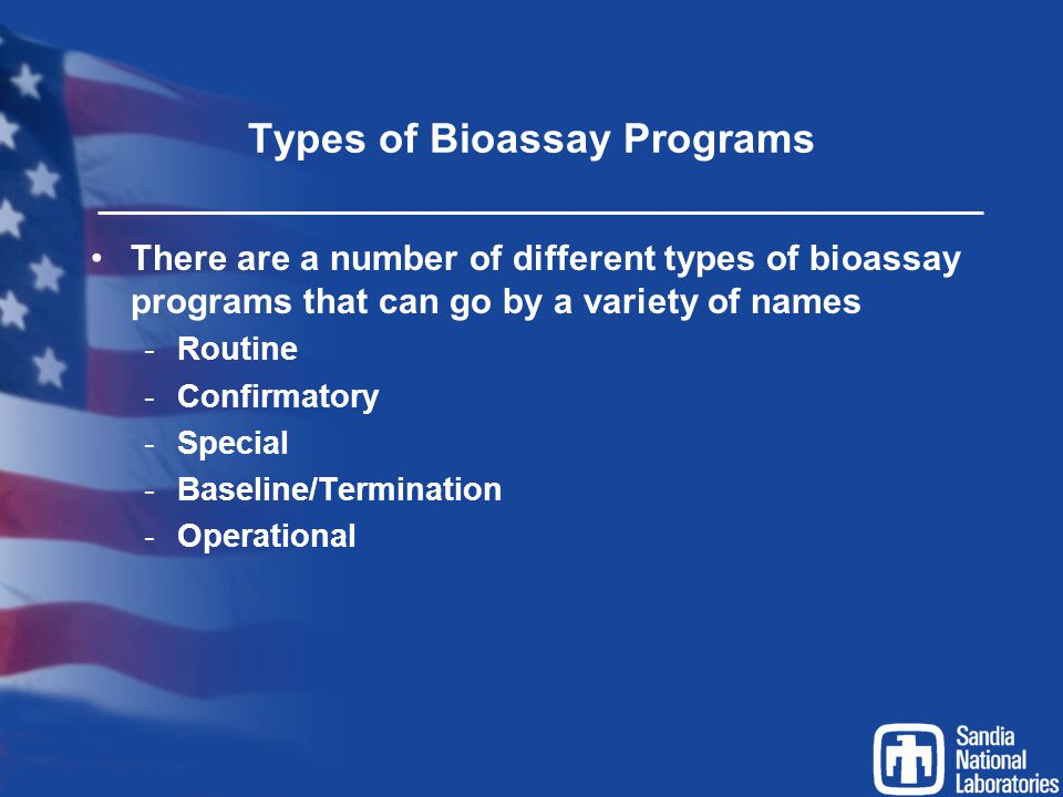 Types of Bioassay Programs There are a number of different types of bioassay programs that can go by a variety of names -Routine -Confirmatory -Specia