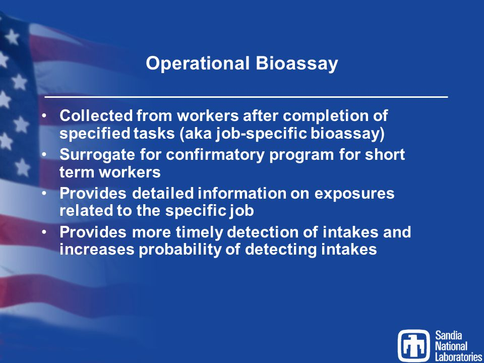 Operational Bioassay Collected from workers after completion of specified tasks (aka job-specific bioassay) Surrogate for confirmatory program for sho