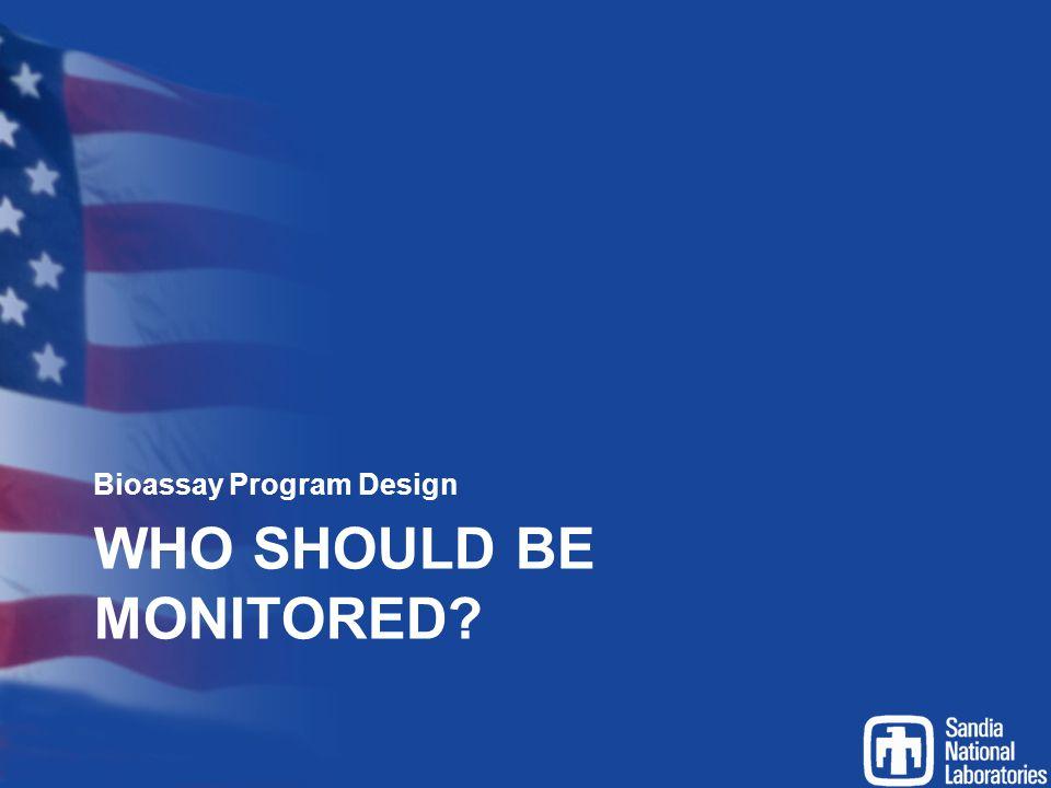 WHO SHOULD BE MONITORED? Bioassay Program Design