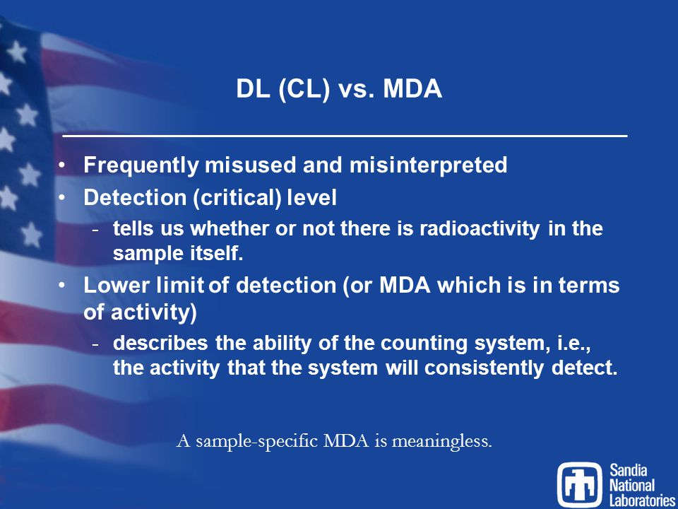 DL (CL) vs. MDA Frequently misused and misinterpreted Detection (critical) level -tells us whether or not there is radioactivity in the sample itself.