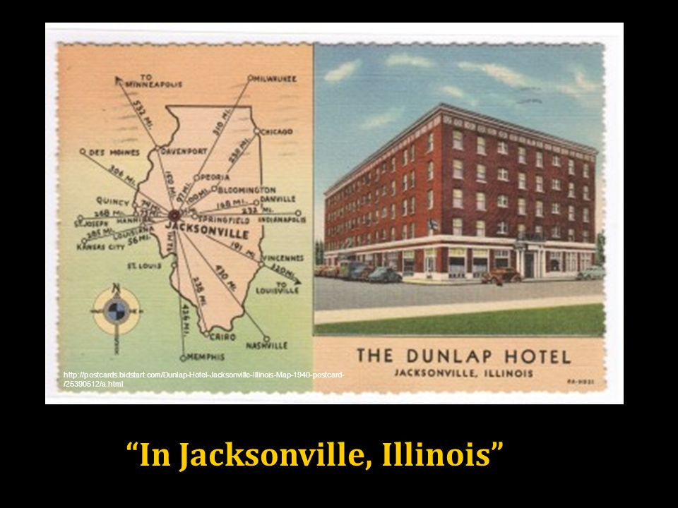In Jacksonville, Illinois http://postcards.bidstart.com/Dunlap-Hotel-Jacksonville-Illinois-Map-1940-postcard- /25390512/a.html