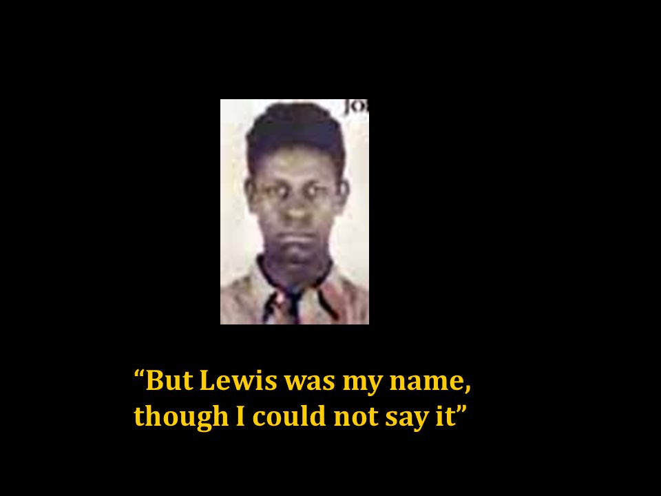 But Lewis was my name, though I could not say it