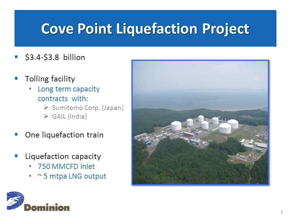 Cove Point Liquefaction Project  $3.4-$3.8 billion  Tolling facility Long term capacity contracts with:  Sumitomo Corp.