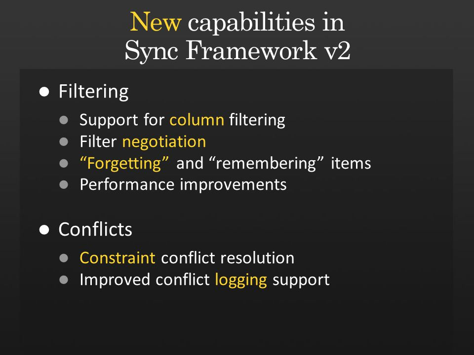 Filtering Support for column filtering Filter negotiation Forgetting and remembering items Performance improvements Conflicts Constraint conflict resolution Improved conflict logging support New capabilities in Sync Framework v2