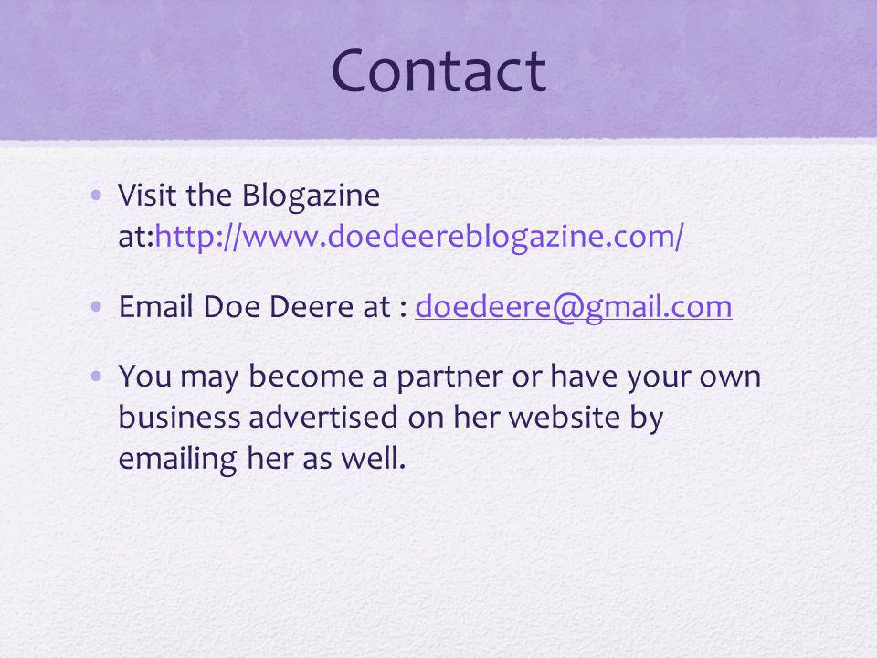 Contact Visit the Blogazine at:http://www.doedeereblogazine.com/http://www.doedeereblogazine.com/ Email Doe Deere at : doedeere@gmail.comdoedeere@gmail.com You may become a partner or have your own business advertised on her website by emailing her as well.
