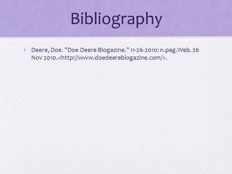 Bibliography Deere, Doe. Doe Deere Blogazine. 11-26-2010: n.pag.Web. 26 Nov 2010..