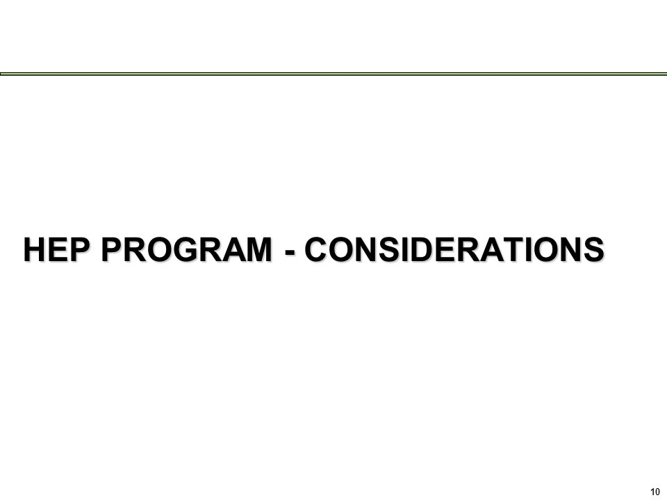 HEP PROGRAM - CONSIDERATIONS 10