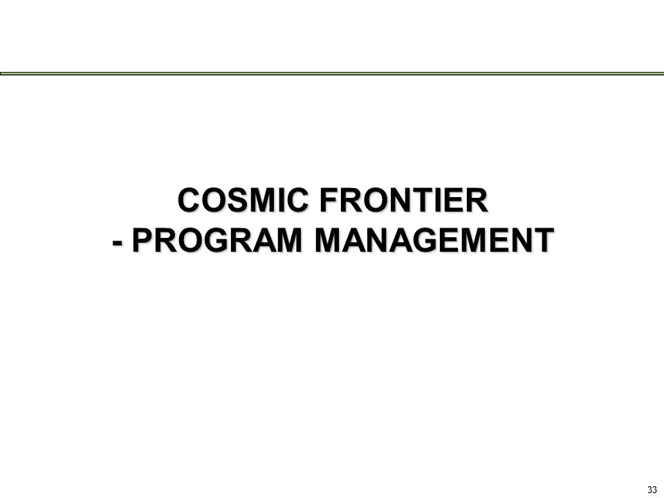 COSMIC FRONTIER - PROGRAM MANAGEMENT 33