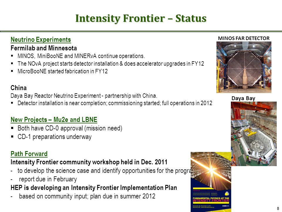 Intensity Frontier – Status Neutrino Experiments Fermilab and Minnesota  MINOS, MiniBooNE and MINERvA continue operations.