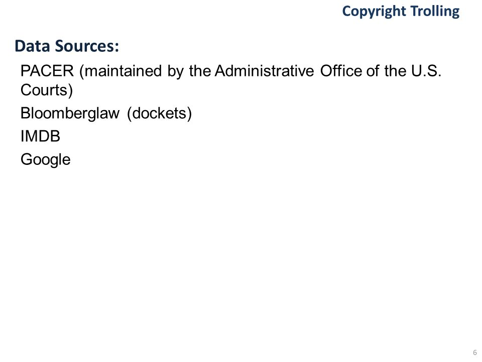Copyright Trolling Data Sources: PACER (maintained by the Administrative Office of the U.S.