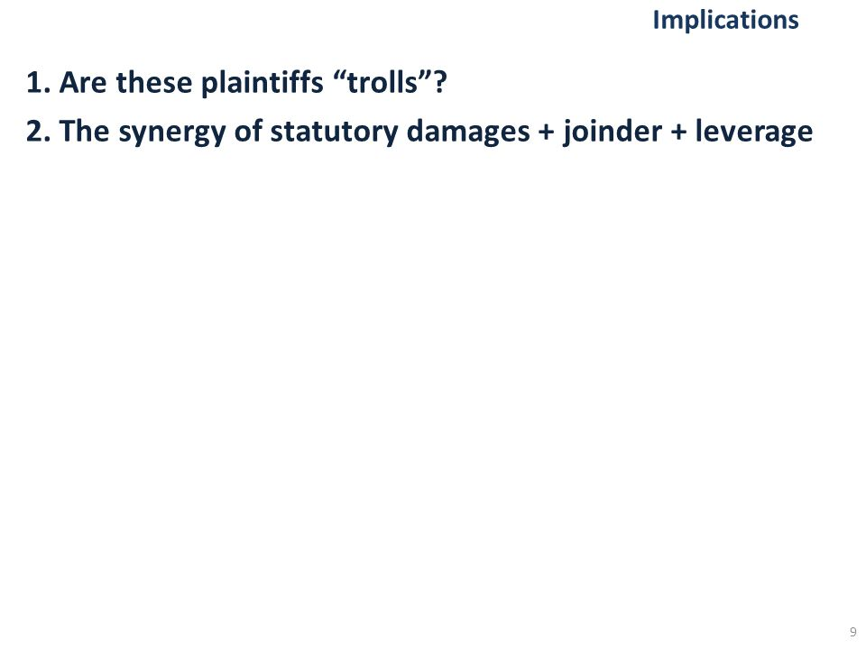 1. Are these plaintiffs trolls 2. The synergy of statutory damages + joinder + leverage 9
