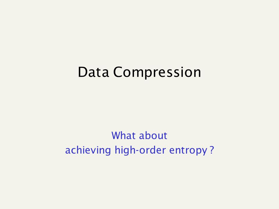 Data Compression What about achieving high-order entropy