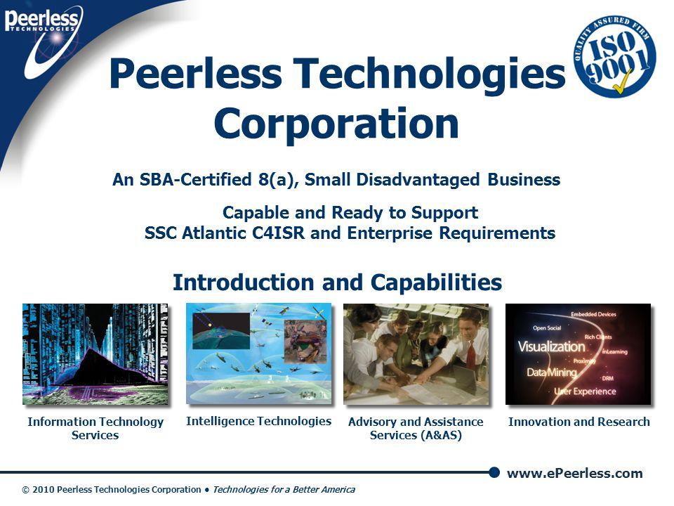 www.ePeerless.com © 2010 Peerless Technologies Corporation Technologies for a Better America Peerless Technologies Corporation Introduction and Capabi