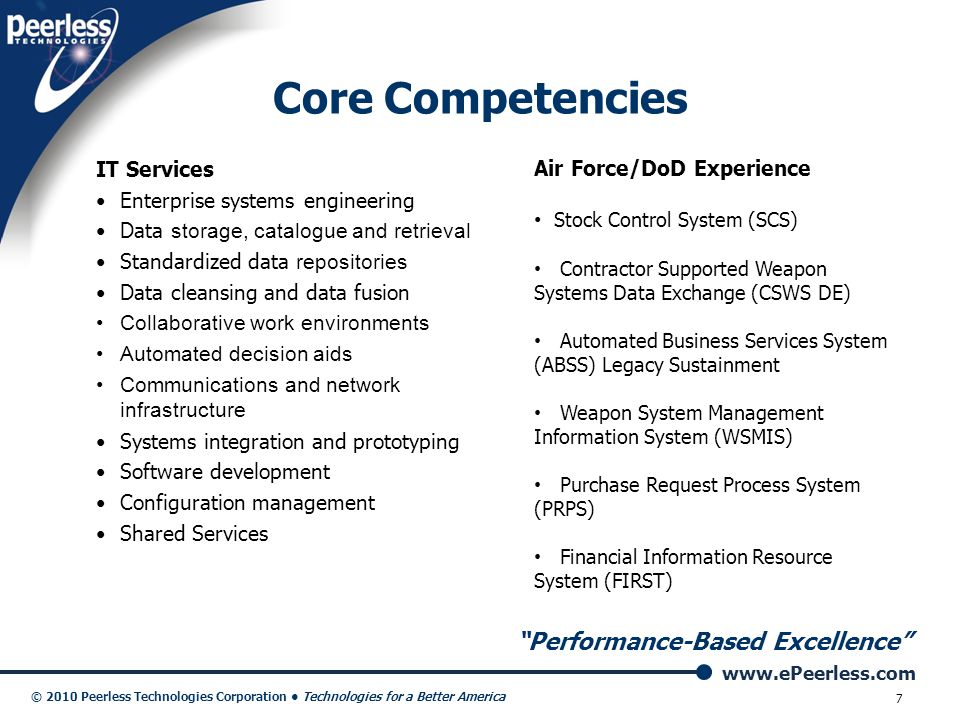 """www.ePeerless.com © 2010 Peerless Technologies Corporation Technologies for a Better America 7 """"Performance-Based Excellence"""" Core Competencies IT Ser"""