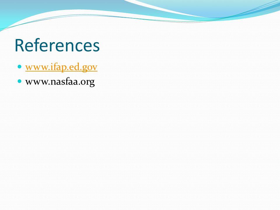 References www.ifap.ed.gov www.nasfaa.org