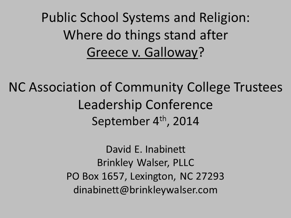 Public School Systems and Religion: Where do things stand after Greece v. Galloway? NC Association of Community College Trustees Leadership Conference