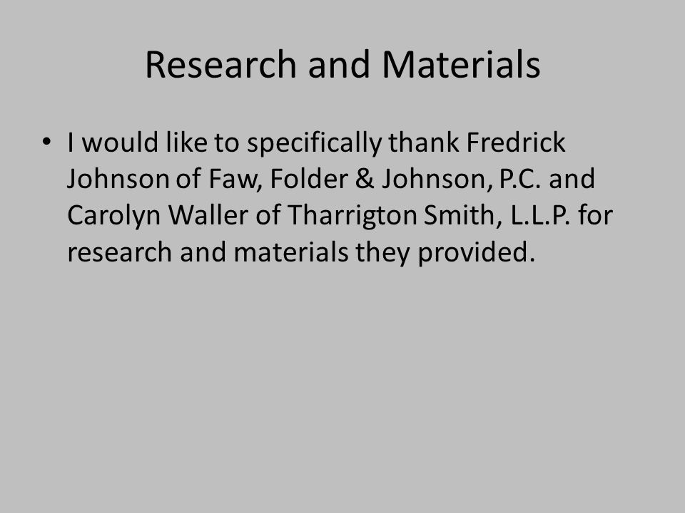 Research and Materials I would like to specifically thank Fredrick Johnson of Faw, Folder & Johnson, P.C.