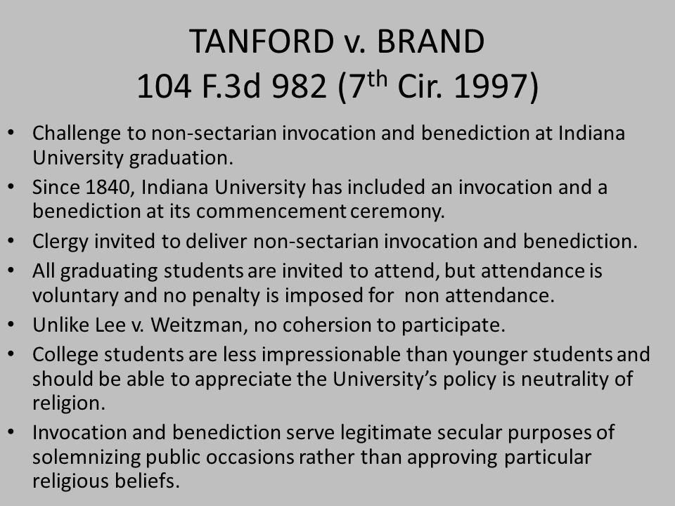 TANFORD v. BRAND 104 F.3d 982 (7 th Cir. 1997) Challenge to non-sectarian invocation and benediction at Indiana University graduation. Since 1840, Ind