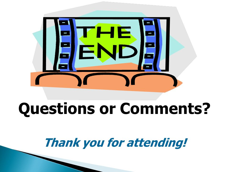 Questions or Comments? Thank you for attending!