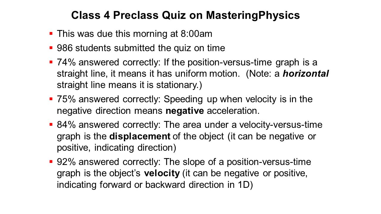 Class 4 Preclass Quiz on MasteringPhysics  This was due this morning at 8:00am  986 students submitted the quiz on time  74% answered correctly: If