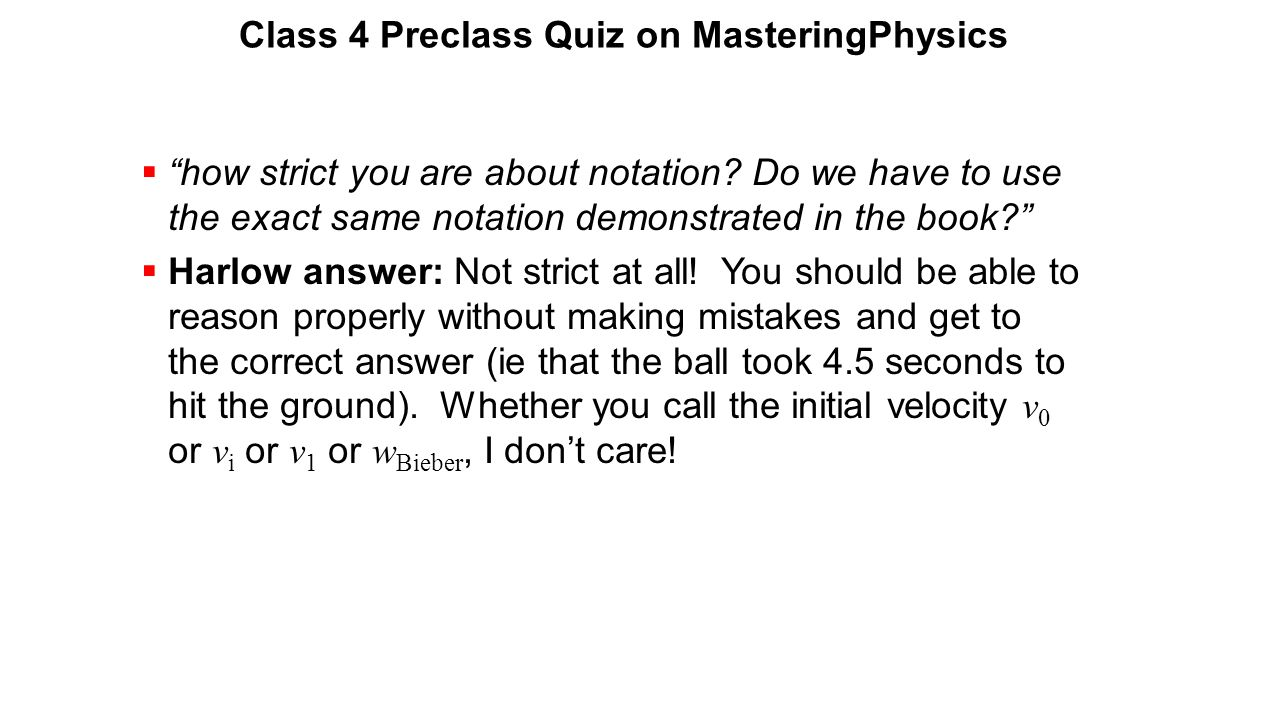 """Class 4 Preclass Quiz on MasteringPhysics  """"how strict you are about notation? Do we have to use the exact same notation demonstrated in the book?"""" """