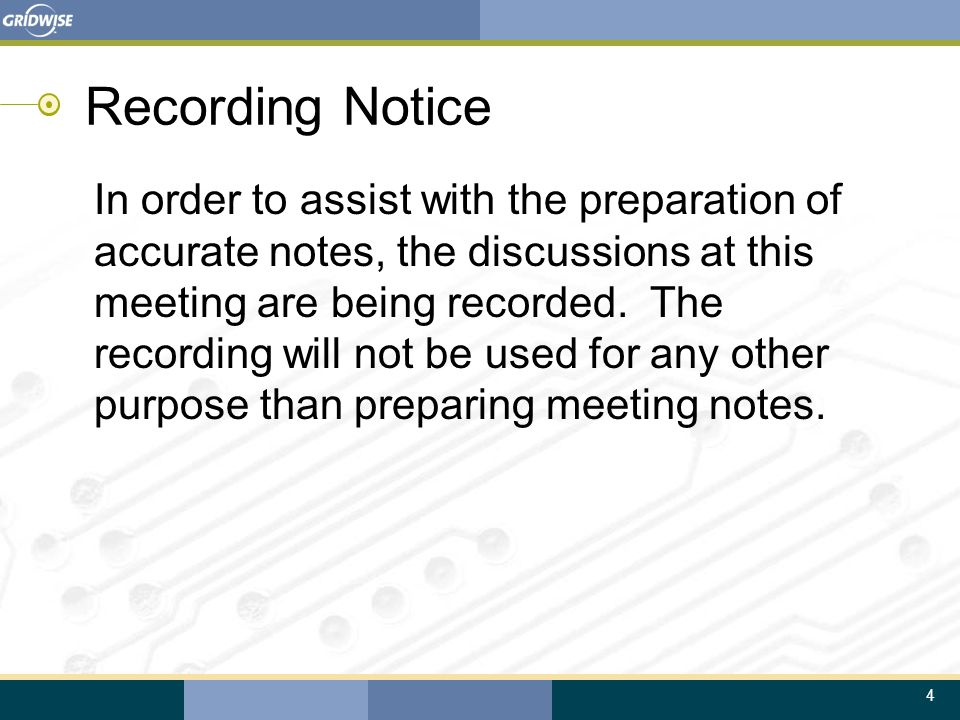 4 Recording Notice In order to assist with the preparation of accurate notes, the discussions at this meeting are being recorded. The recording will n