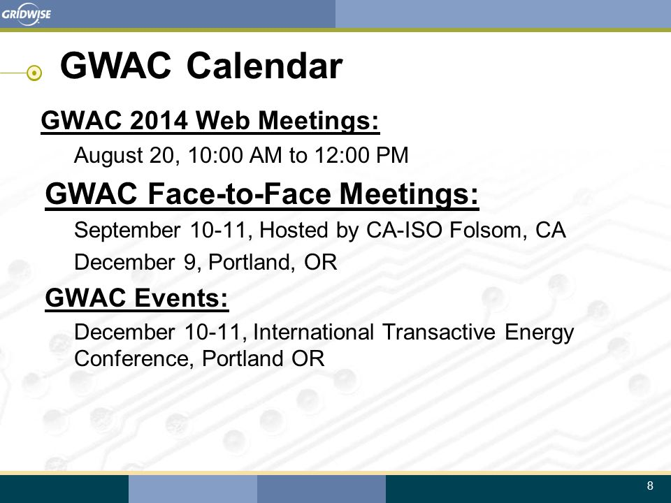 8 GWAC Calendar GWAC 2014 Web Meetings: August 20, 10:00 AM to 12:00 PM GWAC Face-to-Face Meetings: September 10-11, Hosted by CA-ISO Folsom, CA Decem