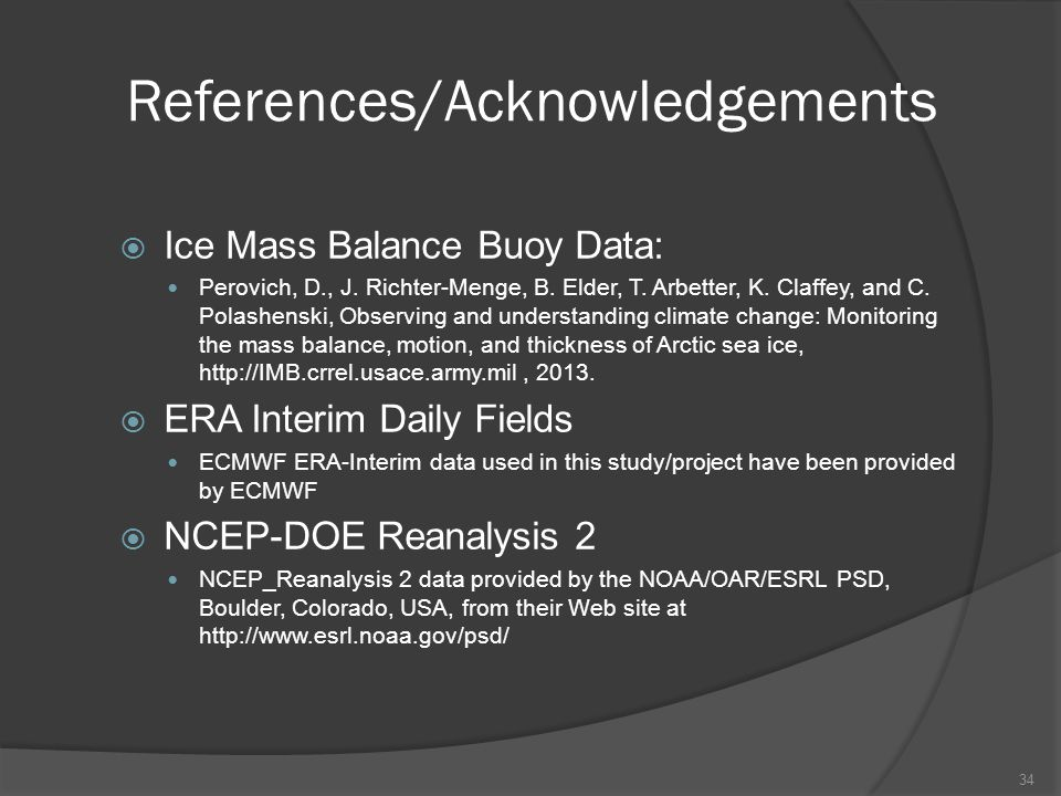 References/Acknowledgements  Ice Mass Balance Buoy Data: Perovich, D., J. Richter-Menge, B. Elder, T. Arbetter, K. Claffey, and C. Polashenski, Obser
