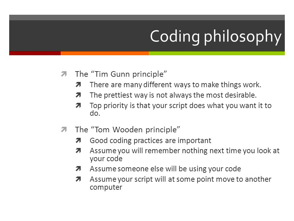 "Coding philosophy  The ""Tim Gunn principle""  There are many different ways to make things work.  The prettiest way is not always the most desirable"