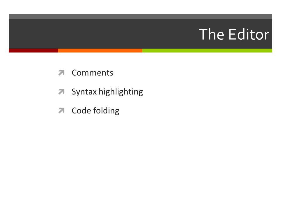 The Editor  Comments  Syntax highlighting  Code folding