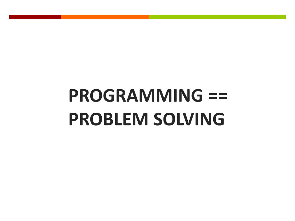 The process of programming  Programming is not a linear process  Lots of trial and error  Problem solving, detective work, deductive reasoning  Debugging may take longer than initial writing.